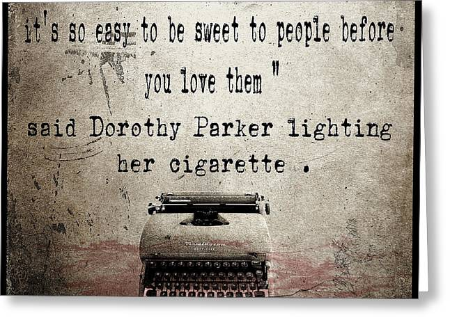Parker Greeting Cards - Said Dorothy Parker Greeting Card by Cinema Photography