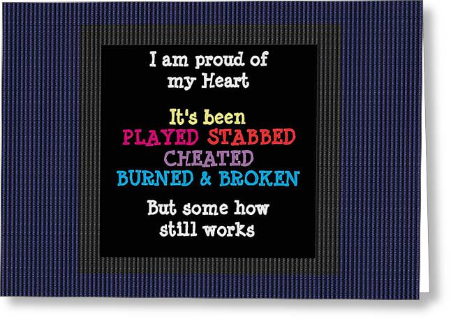 T.v. Comedy Greeting Cards - Proud of my heart Text Quote Wisdom Words life experience by NavinJoshi at FineArtAmerica POD gifts Greeting Card by Navin Joshi