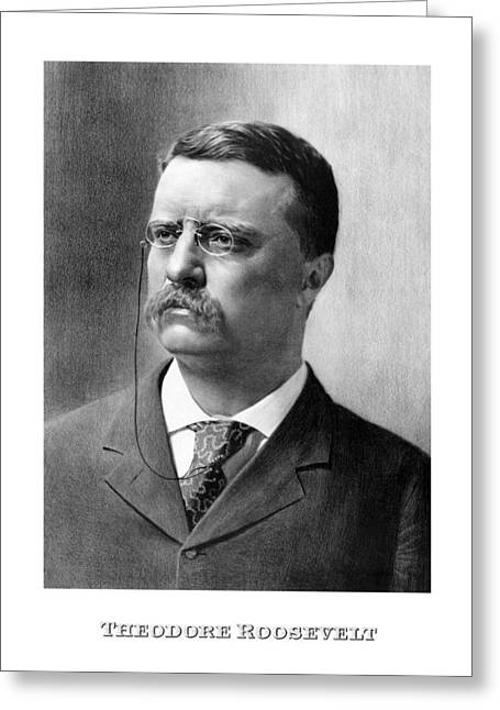 Roosevelt Greeting Cards - President Theodore Roosevelt Greeting Card by War Is Hell Store