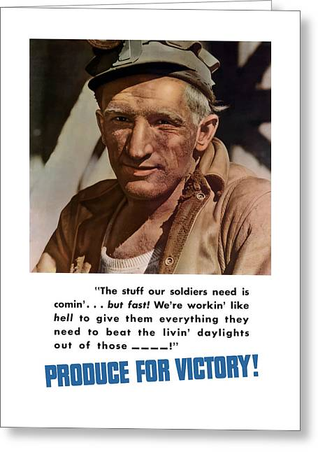 War Production Greeting Cards - Produce For Victory Greeting Card by War Is Hell Store