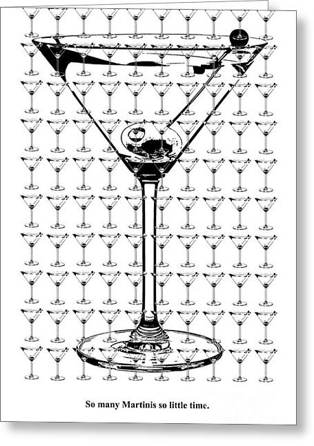 Martini Greeting Cards - So Many Martinis So Little Time Greeting Card by Jon Neidert