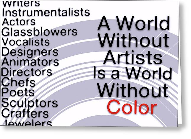 Motivational Poster Greeting Cards - A World Without Artists Is a World Without Color - Art for Artists Series Greeting Card by Susan Maxwell Schmidt
