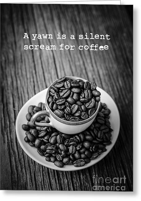 White Words Greeting Cards - A yawn is a silent scream for coffee Greeting Card by Edward Fielding