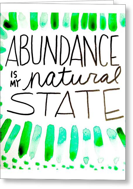 Empower Greeting Cards - Abundance is my natural state Greeting Card by Tiny Affirmations