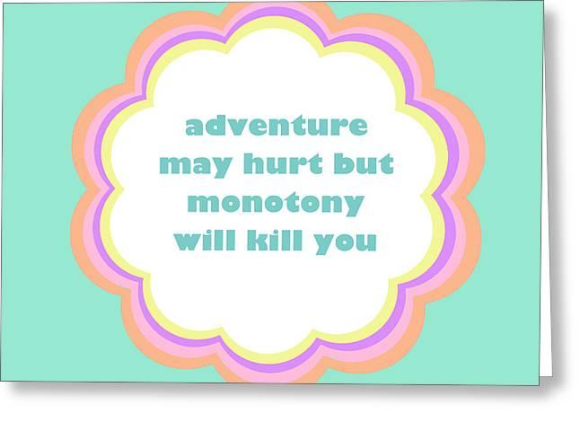 Adventure May Hurt But Monotony Will Kill You Greeting Card by Liesl Marelli