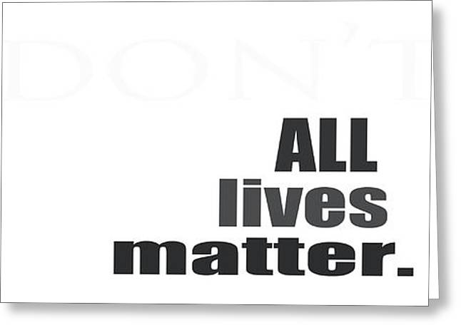 Political Statement Greeting Cards - All Lives Matter. Period. Greeting Card by Shanna Winn