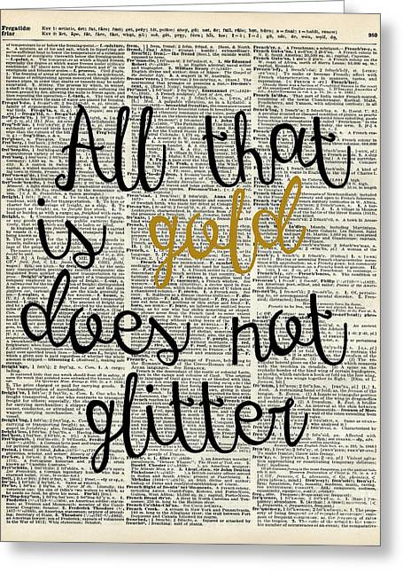 Motivational Poster Greeting Cards - All that is gold does not glitter Greeting Card by Jacob Kuch
