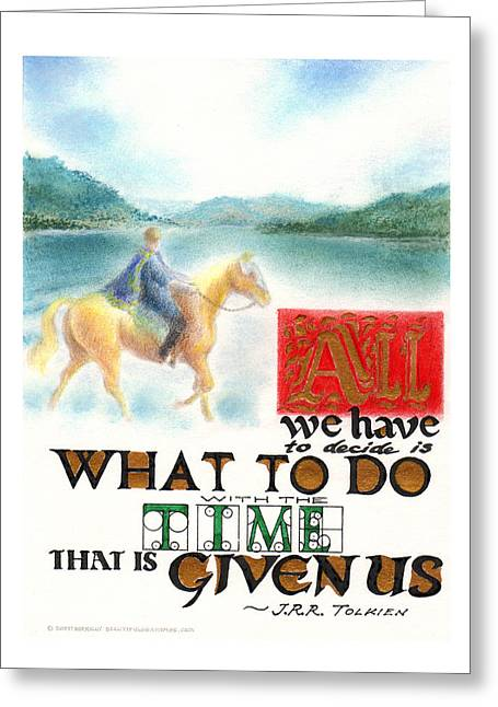 All We Have To Decide Is What To Do With The Time That Is Given Us -- J.r.r. Tolkien Greeting Card by Scott Kirkman