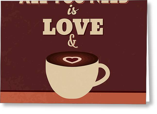 All You Need Is Love And More Coffee Greeting Card by Naxart Studio