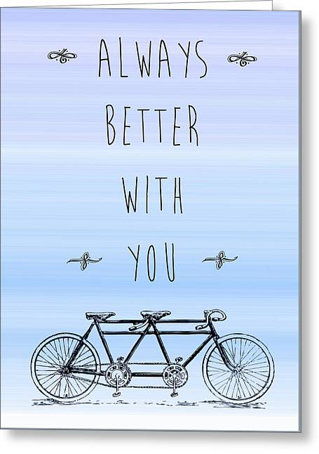 Tandem Bicycle Greeting Cards - Always better with you Greeting Card by Gina Dsgn