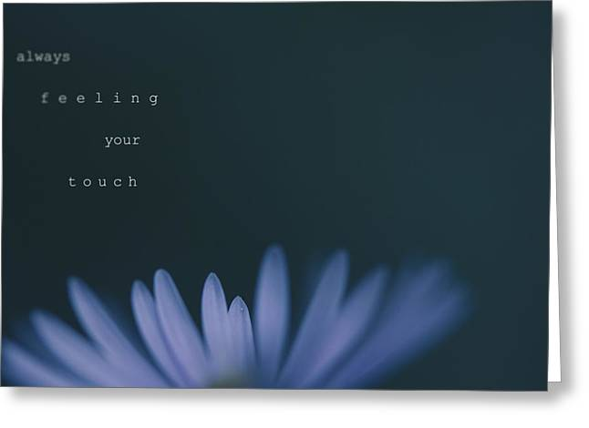 Feelings Greeting Cards - Always Feeling Your Touch Greeting Card by Shane Holsclaw