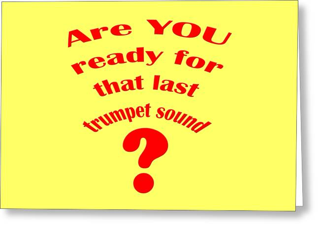 Scripture Cards Greeting Cards - Are YOU Ready For the Last Trumpet Sound Greeting Card by M K  Miller