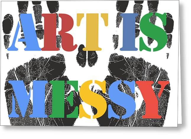Art Is Messy Greeting Card by Edward Fielding
