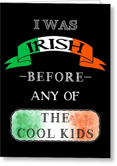 Ancestry Greeting Cards - Irish Before Any Of The Cool Kids Greeting Card by Mark E Tisdale
