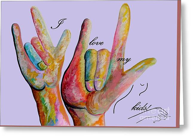 Asl Greeting Cards - ASL I Love my KIDS Greeting Card by Eloise Schneider