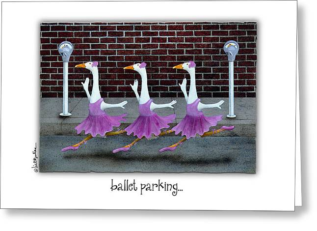 Ballet Parking... Greeting Card by Will Bullas