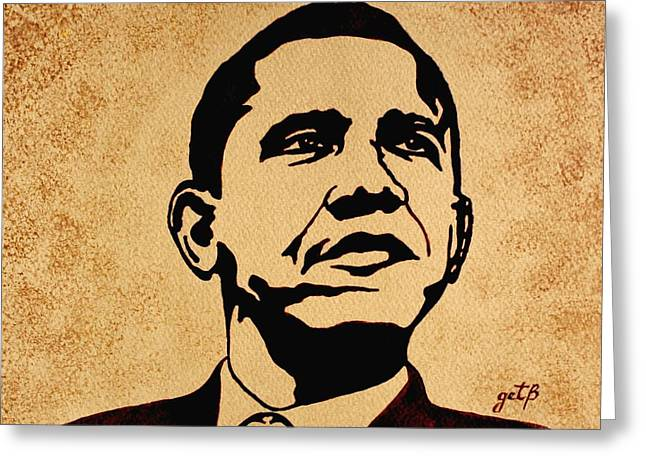President Obama Pop Art Greeting Cards - Barack Obama original coffee painting Greeting Card by Georgeta  Blanaru