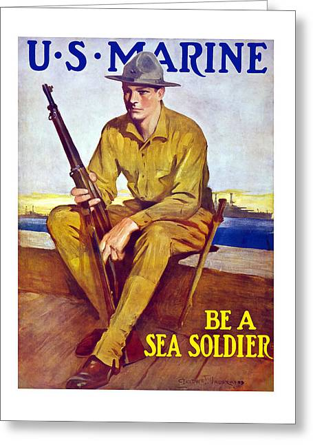 Jarhead Greeting Cards - Be A Sea Soldier - US Marine Greeting Card by War Is Hell Store