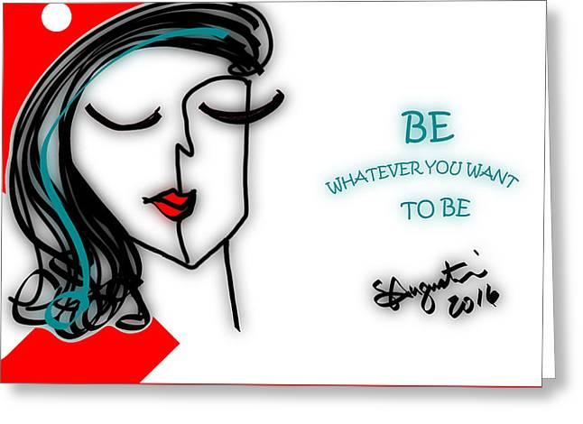 Be Attitudes - Be Whatever You Want To Be Greeting Card by Sharon Augustin