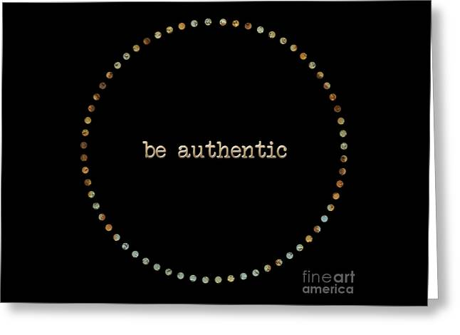 Be Authentic Greeting Card by Liesl Marelli