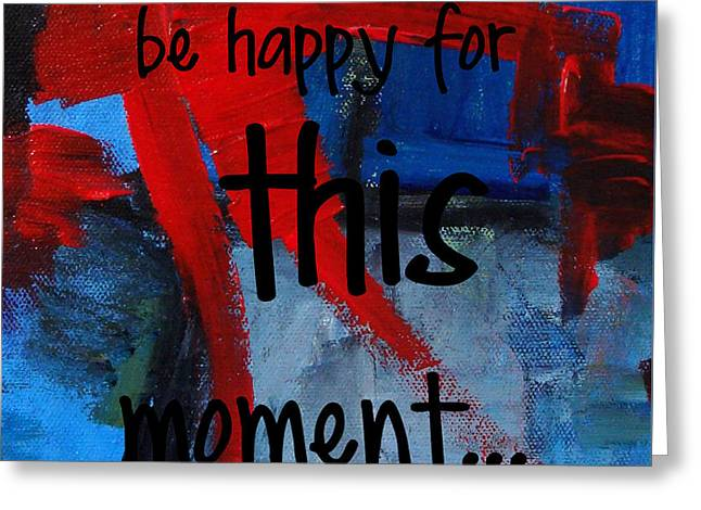 Live Art Greeting Cards - Be Happy For This Moment Greeting Card by Kim Magee ART