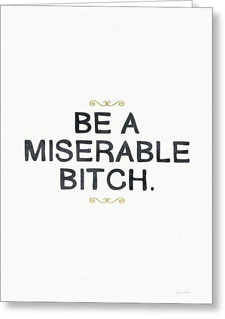 Be Miserable- Art By Linda Woods Greeting Card by Linda Woods