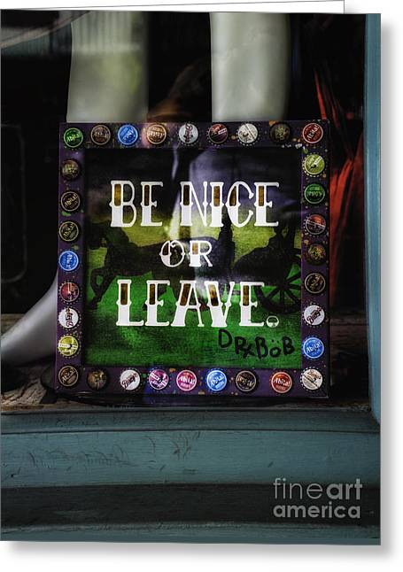 Be Nice Or Leave Greeting Card by Frances Ann Hattier
