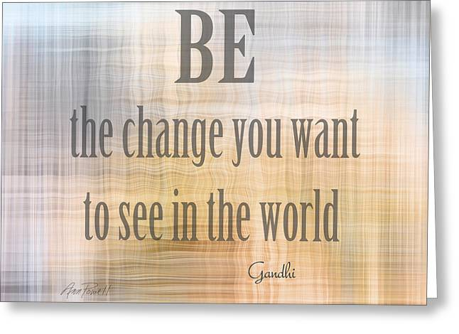 Motivational Sayings Greeting Cards - Be The Change - art with quote Greeting Card by Ann Powell