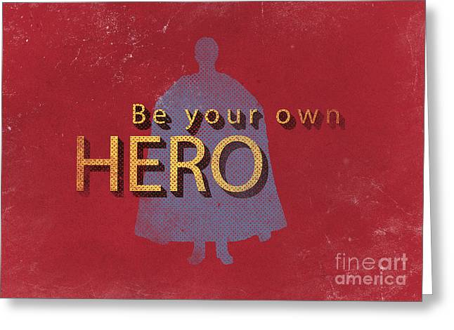 Be Your Own Hero Greeting Card by Edward Fielding