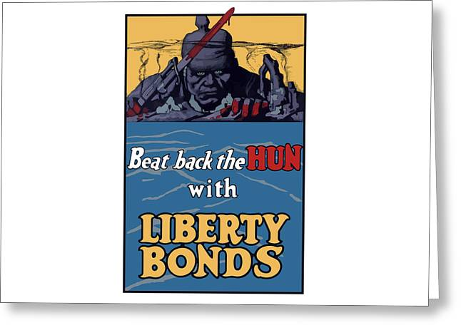 Beat Back The Hun With Liberty Bonds Greeting Card by War Is Hell Store