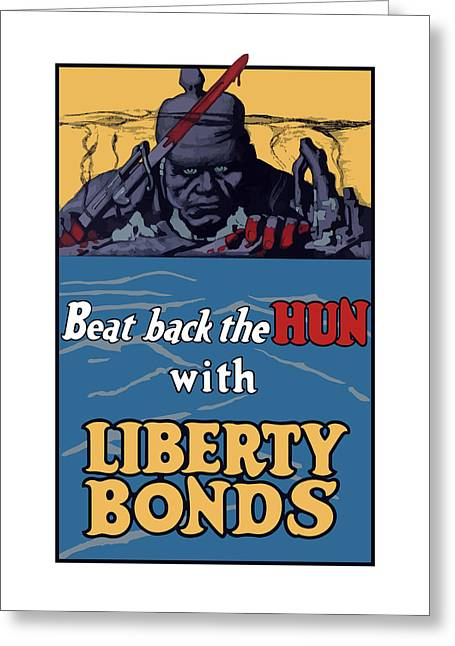 Liberty Greeting Cards - Beat Back The Hun With Liberty Bonds Greeting Card by War Is Hell Store