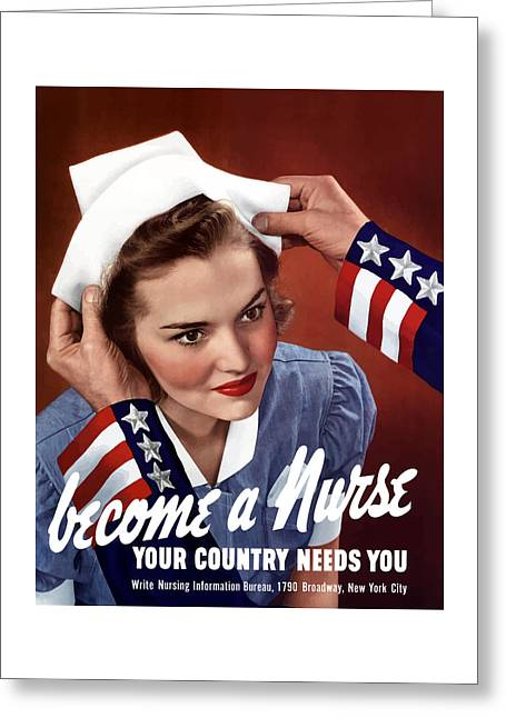Political Mixed Media Greeting Cards - Become A Nurse -- WW2 Poster Greeting Card by War Is Hell Store