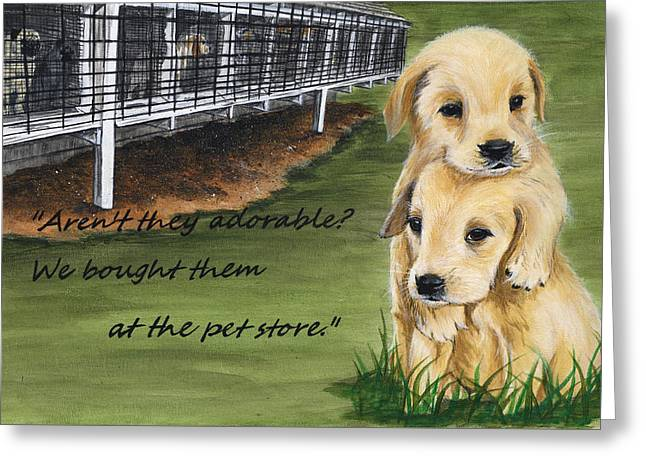 Behind Every Pet Store Puppy... Greeting Card by Twyla Francois