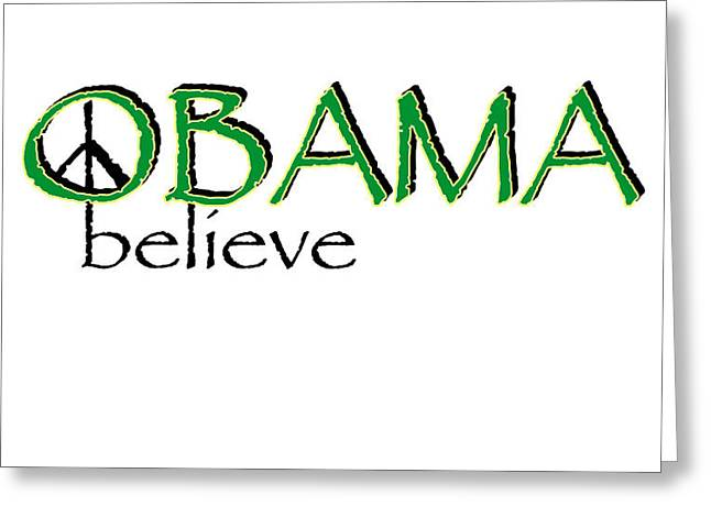 President Obama Greeting Cards - Believe Greeting Card by Gwendolyn Frazier
