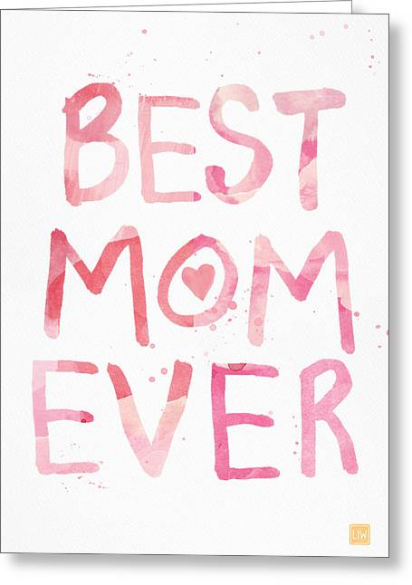 Woman Gift Greeting Cards - Best Mom Ever- Greeting Card Greeting Card by Linda Woods