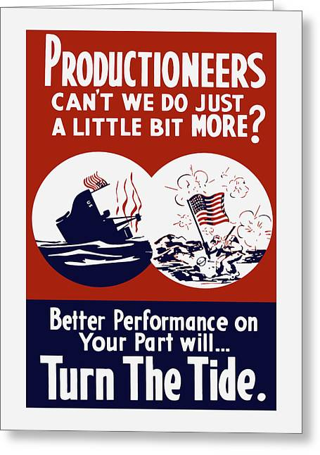 Productioneer Greeting Cards - Better Performance On Your Part Will Turn The Tide - WW2 Greeting Card by War Is Hell Store