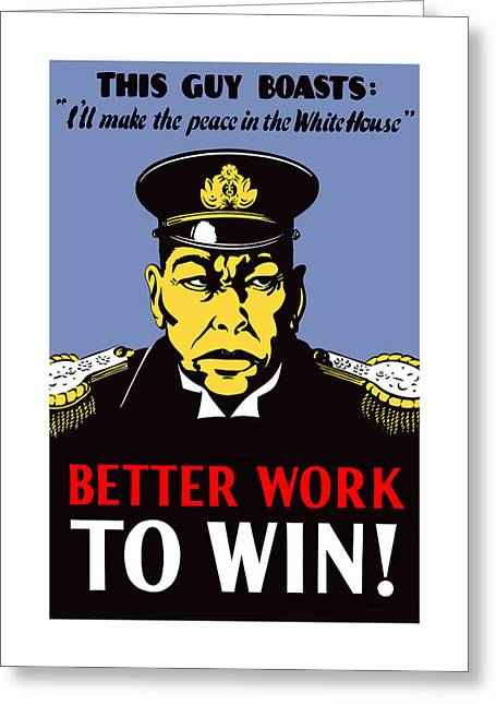 Propaganda Greeting Cards - Better Work To Win Greeting Card by War Is Hell Store