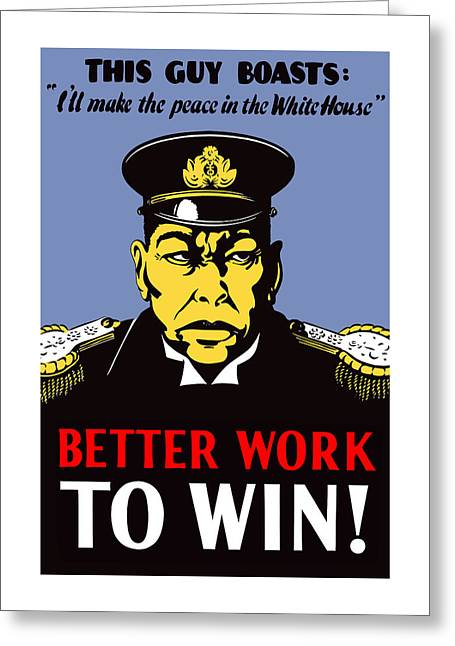 War Propaganda Greeting Cards - Better Work To Win - WW2 Greeting Card by War Is Hell Store