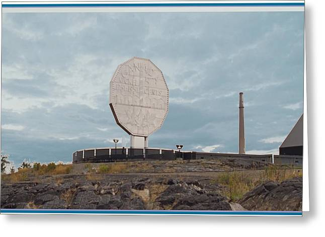 Sudbury Mixed Media Greeting Cards - BIG Nickel built in 1964 cost cad35000 at that time Sudbury and Copper Cliff Greeting Card by Navin Joshi