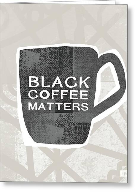 Black Coffee Matters- Art By Linda Woods Greeting Card by Linda Woods