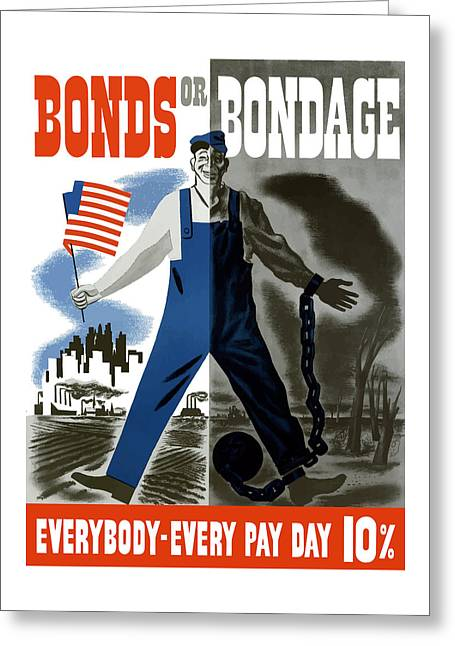 War Effort Mixed Media Greeting Cards - Bonds Or Bondage -- WW2 Propaganda Greeting Card by War Is Hell Store