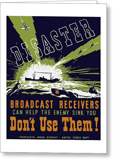 Broadcast Receivers Can Help The Enemy Sink You Greeting Card by War Is Hell Store