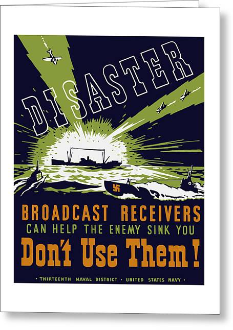 Second Greeting Cards - Broadcast Receivers Can Help The Enemy Sink You Greeting Card by War Is Hell Store