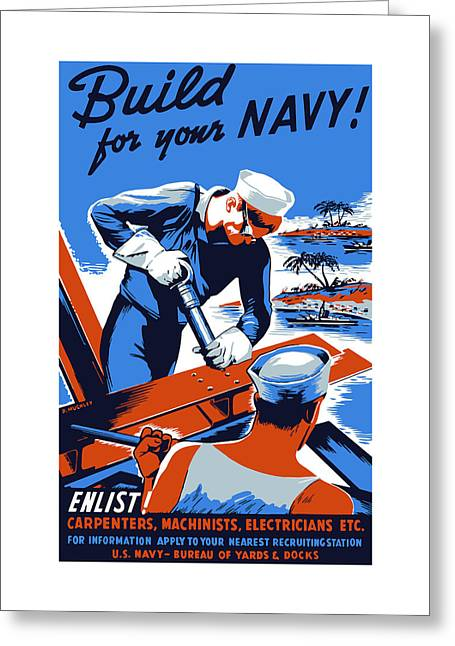 Recruiting Greeting Cards - Build For Your Navy - WW2 Greeting Card by War Is Hell Store