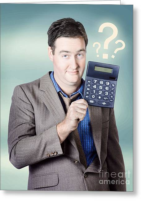Money Problems Greeting Cards - Business man holding calculator. Money question Greeting Card by Ryan Jorgensen
