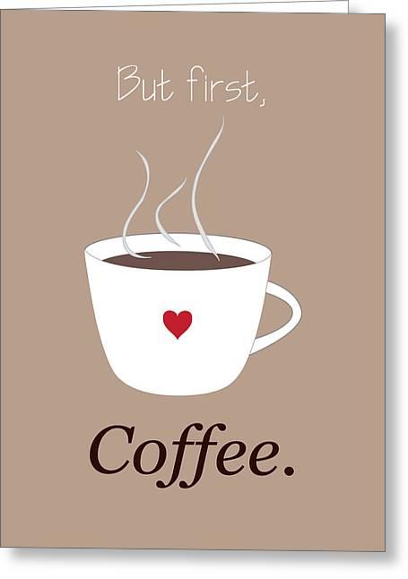 But First Coffee White Mug Greeting Card by Christina Steward