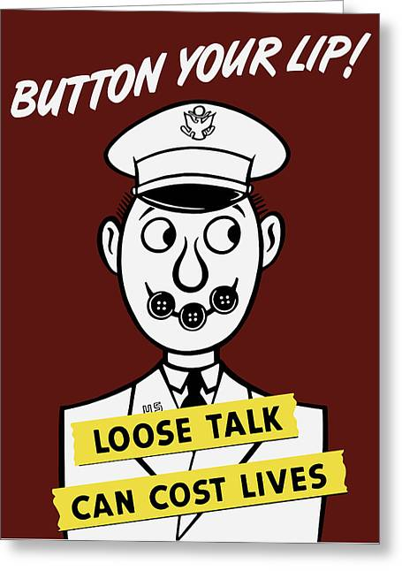 Loose Mixed Media Greeting Cards - Button Your Lip - Loose Talk Can Cost Lives Greeting Card by War Is Hell Store