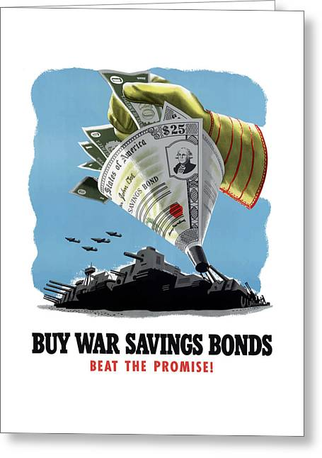 United States Propaganda Mixed Media Greeting Cards - Buy War Savings Bonds Greeting Card by War Is Hell Store