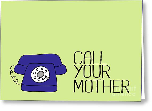Call Your Mother Greeting Card by Liesl Marelli