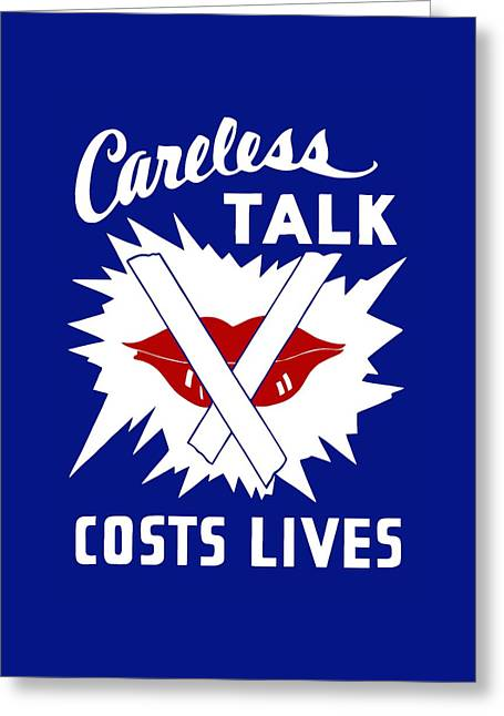 Talk Greeting Cards - Careless Talk Costs Lives  Greeting Card by War Is Hell Store